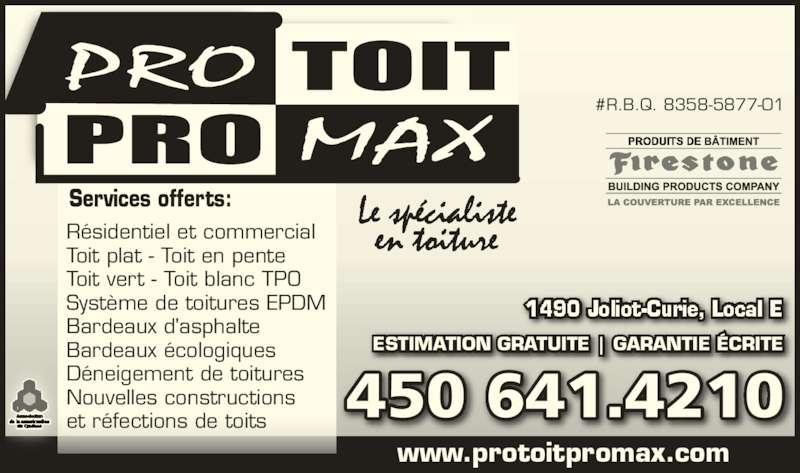 Pro-toit/Pro-max (450-641-4210) - Annonce illustrée======= - #R.B.Q. 8358-5877-01 www.protoitpromax.com ESTIMATION GRATUITE | GARANTIE ÉCRITE 450 641.4210 Services offerts: Résidentiel et commercial Toit plat - Toit en pente Toit vert - Toit blanc TPO Système de toitures EPDM Bardeaux d'asphalte Bardeaux écologiques Déneigement de toitures Nouvelles constructions et réfections de toits
