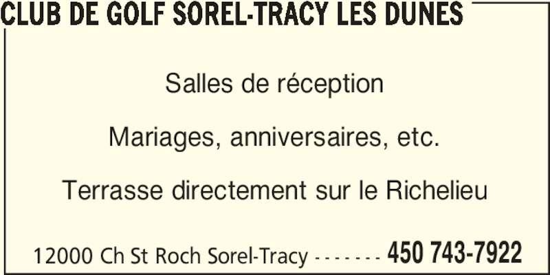 Club De Golf Sorel-Tracy Les Dunes (450-743-7922) - Annonce illustrée======= - CLUB DE GOLF SOREL-TRACY LES DUNES 12000 Ch St Roch Sorel-Tracy - - - - - - - 450 743-7922 Salles de réception Mariages, anniversaires, etc. Terrasse directement sur le Richelieu