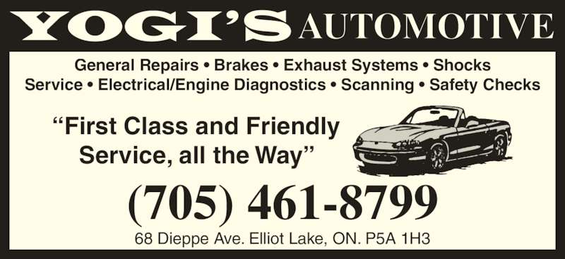 """Yogi's Automotive (705-461-8799) - Display Ad - General Repairs • Brakes • Exhaust Systems • Shocks Service • Electrical/Engine Diagnostics • Scanning • Safety Checks 68 Dieppe Ave. Elliot Lake, ON. P5A 1H3 """"First Class and Friendly Service, all the Way"""" (705) 461-8799"""