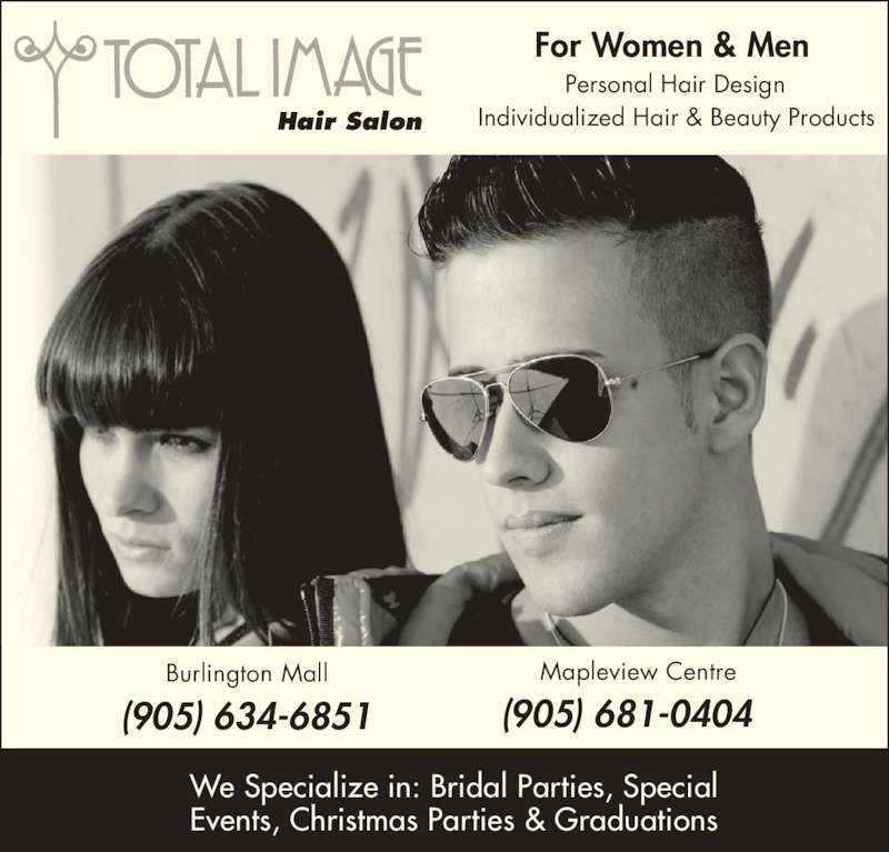 Total Image (905-634-6851) - Display Ad - For Women & Men Individualized Hair & Beauty Products Personal Hair Design Hair Salon We Specialize in: Bridal Parties, Special Events, Christmas Parties & Graduations Burlington Mall  (905) 634-6851 Mapleview Centre  (905) 681-0404