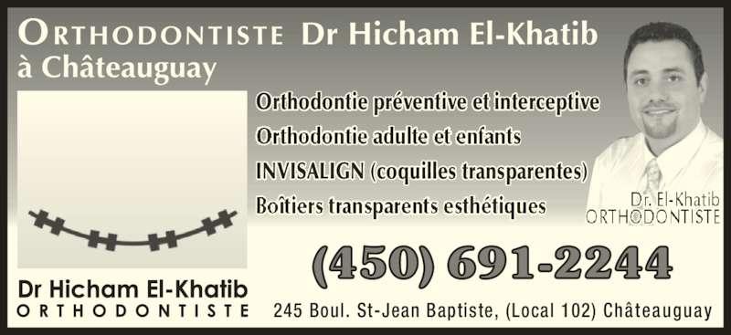Clinique d'orthodontie Dr Hicham El-Khatib (450-691-2244) - Annonce illustrée======= - ORTHODONTISTE Dr Hicham El-Khatib à Châteauguay Orthodontie préventive et interceptive INVISALIGN (coquilles transparentes) 245 Boul. St-Jean Baptiste, (Local 102) Châteauguay (450) 691-2244