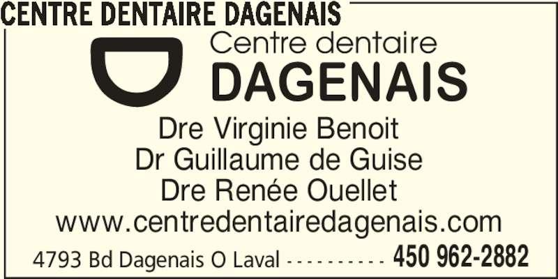 Centre Dentaire Dagenais (4509622882) - Annonce illustrée======= - 450 962-2882 Dre Virginie Benoit Dr Guillaume de Guise Dre Renée Ouellet www.centredentairedagenais.com 4793 Bd Dagenais O Laval - - - - - - - - - - CENTRE DENTAIRE DAGENAIS