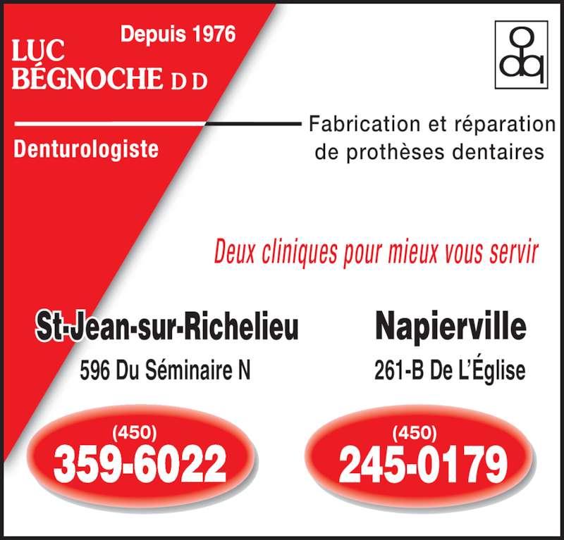 Bégnoche Luc (450-359-6022) - Annonce illustrée======= - (450) (450) 359-6022 245-0179 LUC BÉGNOCHE Denturologiste Fabrication et réparation  de prothèses dentaires Deux cliniques pour mieux vous servir 596 Du Séminaire N 261-B De L'Église Napierville