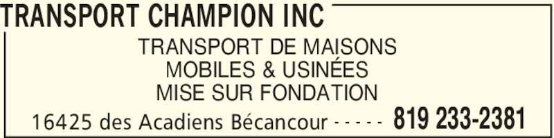 Transport Champion Inc (819-233-2381) - Annonce illustrée======= - TRANSPORT CHAMPION INC 16425 des Acadiens Bécancour 819 233-2381- - - - - TRANSPORT DE MAISONS MOBILES & USINÉES MISE SUR FONDATION