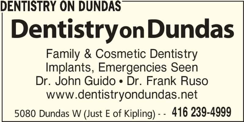 Dentistry On Dundas (416-239-4999) - Display Ad - 5080 Dundas W (Just E of Kipling) - - 416 239-4999 DENTISTRY ON DUNDAS Family & Cosmetic Dentistry Implants, Emergencies Seen Dr. John Guido π Dr. Frank Ruso www.dentistryondundas.net