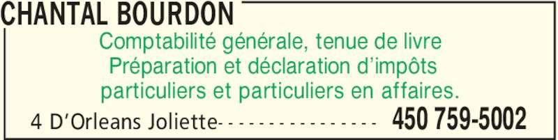 Chantal Bourdon (450-759-5002) - Annonce illustrée======= - CHANTAL BOURDON 450 759-50024 D'Orleans Joliette- - - - - - - - - - - - - - - - Comptabilité générale, tenue de livre Préparation et déclaration d'impôts particuliers et particuliers en affaires.