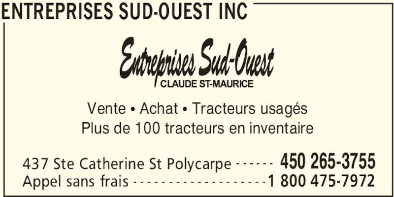 Entreprises Sud-Ouest Inc (450-265-3755) - Annonce illustrée======= - ENTREPRISES SUD-OUEST INC 437 Ste Catherine St Polycarpe 450 265-3755- - - - - - Appel sans frais 1 800 475-7972- - - - - - - - - - - - - - - - - - - Vente π Achat π Tracteurs usagés Plus de 100 tracteurs en inventaire