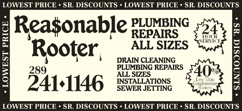 Reasonable Rooter (289-241-1146) - Display Ad - 289 241 1146 24 Conglomerate LOWEST PRICE • SR. DISCOUNTS • LOWEST PRICE • SR. DISCOUNTS LOWEST PRICE • SR. DISCOUNTS • LOWEST PRICE • SR. DISCOUNTS  •  L  P IC  •  • S . D IS  • •  L  P IC  •  • S . D IS  •