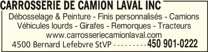 Carrosserie de Camion Laval Inc (450-901-0222) - Annonce illustrée======= - CARROSSERIE DE CAMION LAVAL INC  450 901-02224500 Bernard Lefebvre StVP - - - - - - - - - Débosselage & Peinture - Finis personnalisés - Camions Véhicules lourds - Girafes - Remorques - Tracteurs www.carrosseriecamionlaval.com