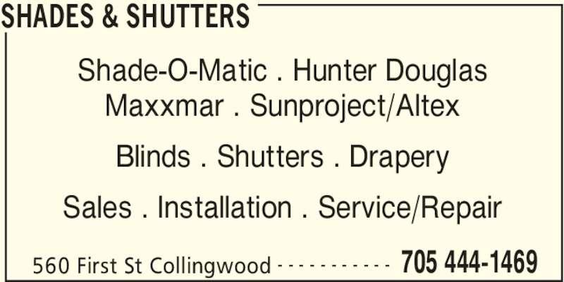 Shades & Shutters (705-444-1469) - Display Ad - SHADES & SHUTTERS 560 First St Collingwood 705 444-1469- - - - - - - - - - - Shade-O-Matic . Hunter Douglas Maxxmar . Sunproject/Altex Blinds . Shutters . Drapery Sales . Installation . Service/Repair SHADES & SHUTTERS 560 First St Collingwood 705 444-1469- - - - - - - - - - - Shade-O-Matic . Hunter Douglas Maxxmar . Sunproject/Altex Blinds . Shutters . Drapery Sales . Installation . Service/Repair