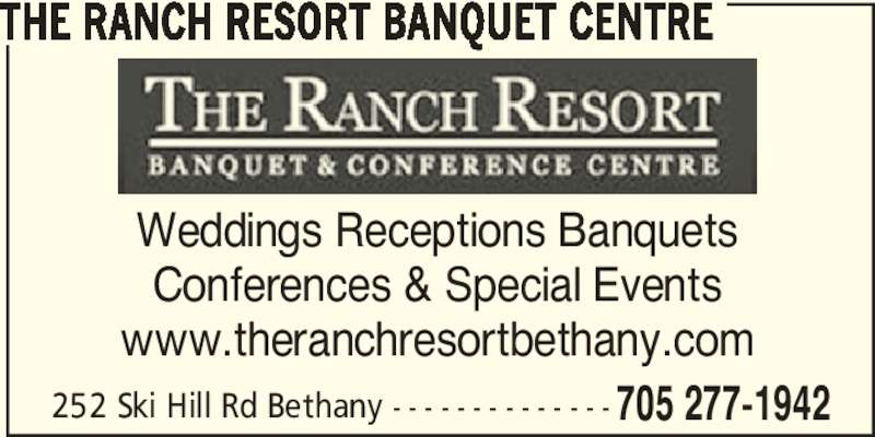 The Ranch Resort Banquet & Conference Centre (705-277-1942) - Display Ad - 252 Ski Hill Rd Bethany - - - - - - - - - - - - - - 705 277-1942 THE RANCH RESORT BANQUET CENTRE Weddings Receptions Banquets Conferences & Special Events www.theranchresortbethany.com