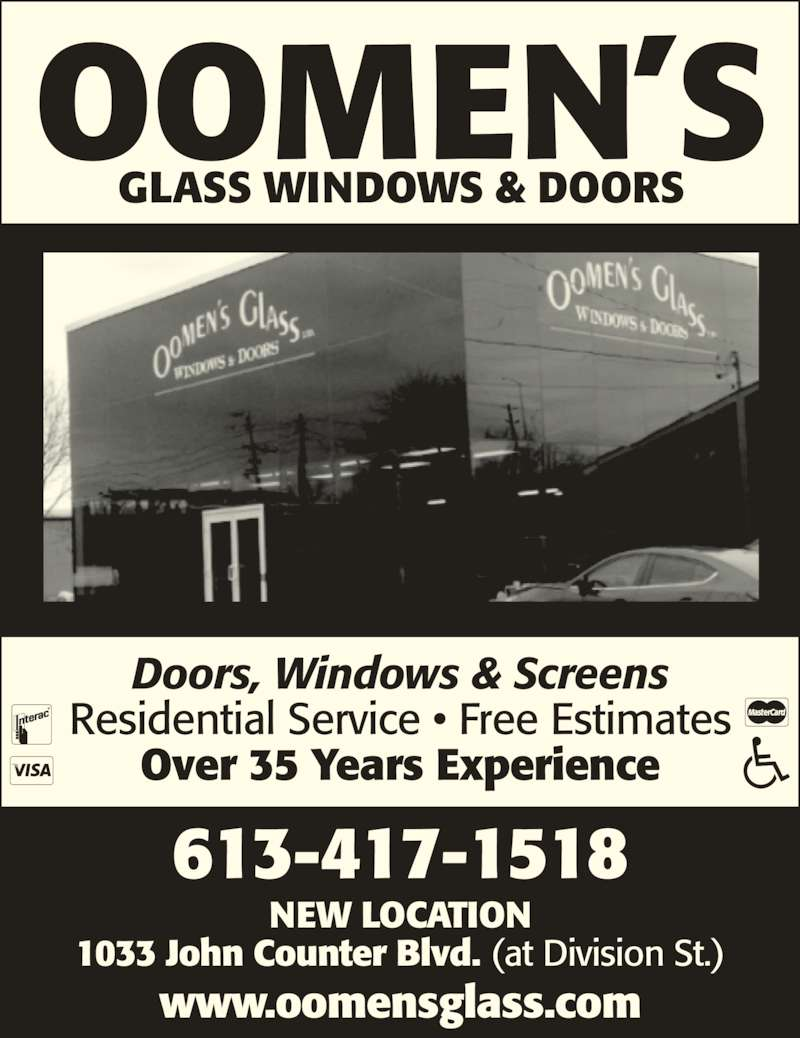 Oomen's Glass Ltd (613-547-5494) - Display Ad - OOMEN'S GLASS WINDOWS & DOORS 613-417-1518 NEW LOCATION www.oomensglass.com Doors, Windows & Screens Residential Service • Free Estimates Over 35 Years Experience 1033 John Counter Blvd. (at Division St.)