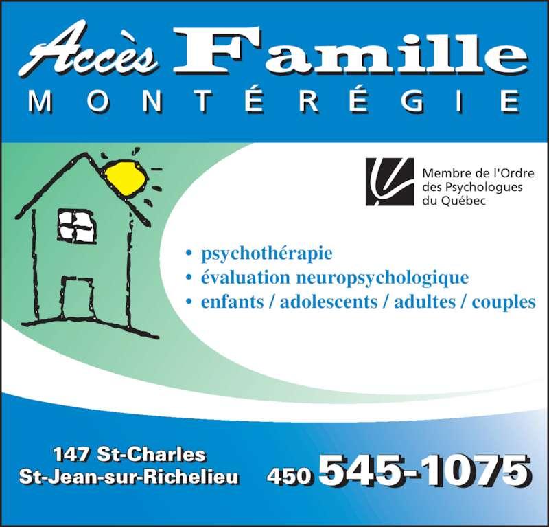 Accès Famille Montérégie (450-545-1075) - Annonce illustrée======= - 450 545-1075 -147 St-CharlesSt-Jean-sur-Richelieu  - l - - - i li • psychothérapie • évaluation neuropsychologique • enfants / adolescents / adultes / couples