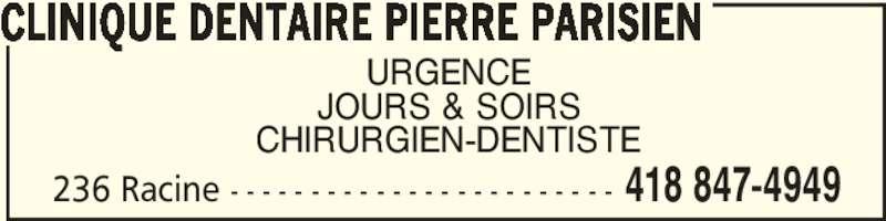 Clinique Dentaire Pierre Parisien (418-847-4949) - Annonce illustrée======= - 236 Racine - - - - - - - - - - - - - - - - - - - - - - - - 418 847-4949 URGENCE JOURS & SOIRS CHIRURGIEN-DENTISTE CLINIQUE DENTAIRE PIERRE PARISIEN