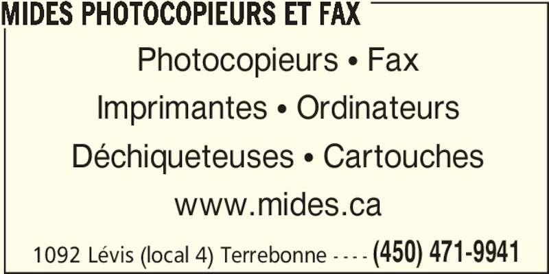 Mides Photocopieurs et Fax (450-471-9941) - Annonce illustrée======= - 1092 Lévis (local 4) Terrebonne - - - - (450) 471-9941 MIDES PHOTOCOPIEURS ET FAX Photocopieurs • Fax Imprimantes • Ordinateurs Déchiqueteuses • Cartouches www.mides.ca