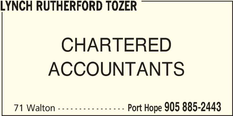 Lynch Rutherford Tozer (9058852443) - Display Ad - ACCOUNTANTS 71 Walton - - - - - - - - - - - - - - - - Port Hope 905 885-2443 LYNCH RUTHERFORD TOZER CHARTERED