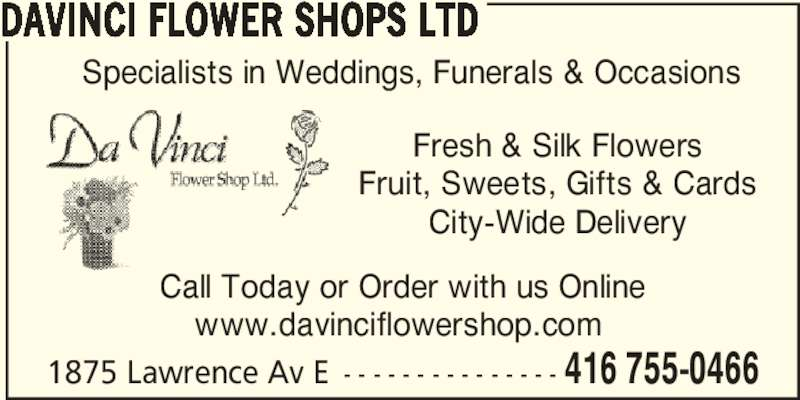Davinci Flower Shops Ltd (416-755-0466) - Display Ad - 1875 Lawrence Av E - - - - - - - - - - - - - - - 416 755-0466 DAVINCI FLOWER SHOPS LTD Call Today or Order with us Online www.davinciflowershop.com  Specialists in Weddings, Funerals & Occasions Fresh & Silk Flowers Fruit, Sweets, Gifts & Cards City-Wide Delivery