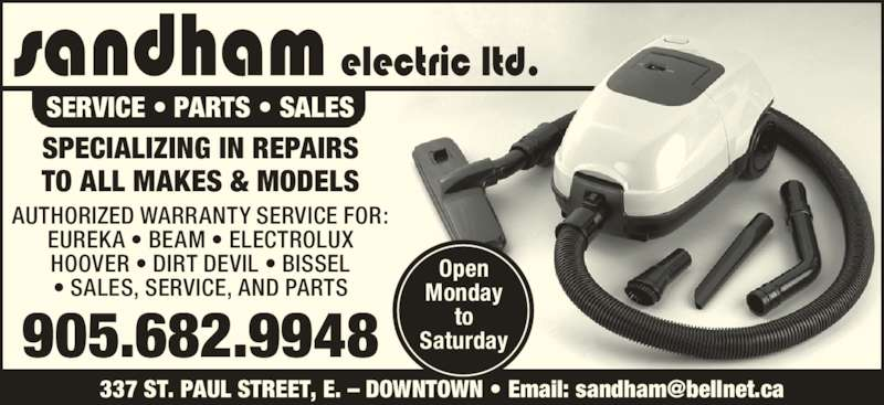 Sandham Electric Ltd (905-682-9948) - Display Ad - SERVICE • PARTS • SALES SPECIALIZING IN REPAIRS TO ALL MAKES & MODELS 905.682.9948 AUTHORIZED WARRANTY SERVICE FOR: EUREKA • BEAM • ELECTROLUX HOOVER • DIRT DEVIL • BISSEL • SALES, SERVICE, AND PARTS Open Monday to Saturday