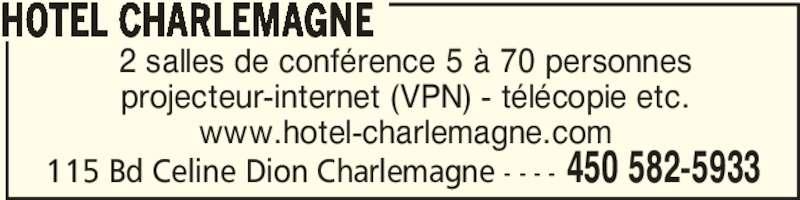 Hotel Charlemagne (450-582-5933) - Annonce illustrée======= - 2 salles de conférence 5 à 70 personnes projecteur-internet (VPN) - télécopie etc. www.hotel-charlemagne.com HOTEL CHARLEMAGNE 450 582-5933115 Bd Celine Dion Charlemagne - - - -