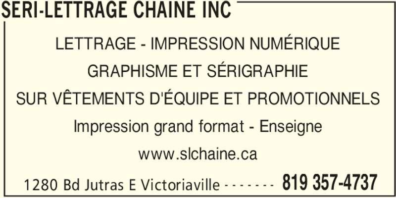 Séri-Lettrage Chainé Inc (819-357-4737) - Annonce illustrée======= - SERI-LETTRAGE CHAINE INC 1280 Bd Jutras E Victoriaville 819 357-4737- - - - - - - LETTRAGE - IMPRESSION NUMÉRIQUE GRAPHISME ET SÉRIGRAPHIE SUR VÊTEMENTS D'ÉQUIPE ET PROMOTIONNELS Impression grand format - Enseigne www.slchaine.ca