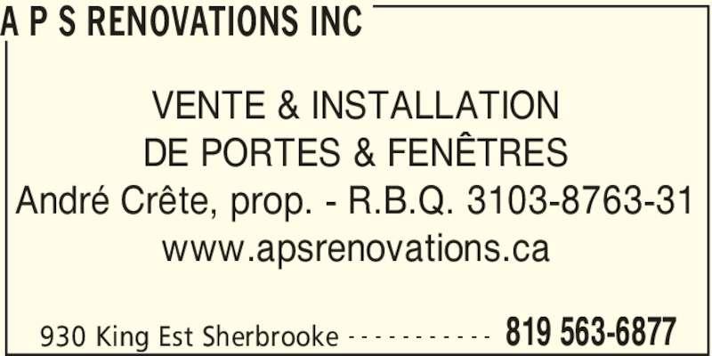 APS Rénovations Inc (819-563-6877) - Annonce illustrée======= - A P S RENOVATIONS INC 930 King Est Sherbrooke 819 563-6877- - - - - - - - - - - VENTE & INSTALLATION DE PORTES & FENÊTRES André Crête, prop. - R.B.Q. 3103-8763-31 www.apsrenovations.ca