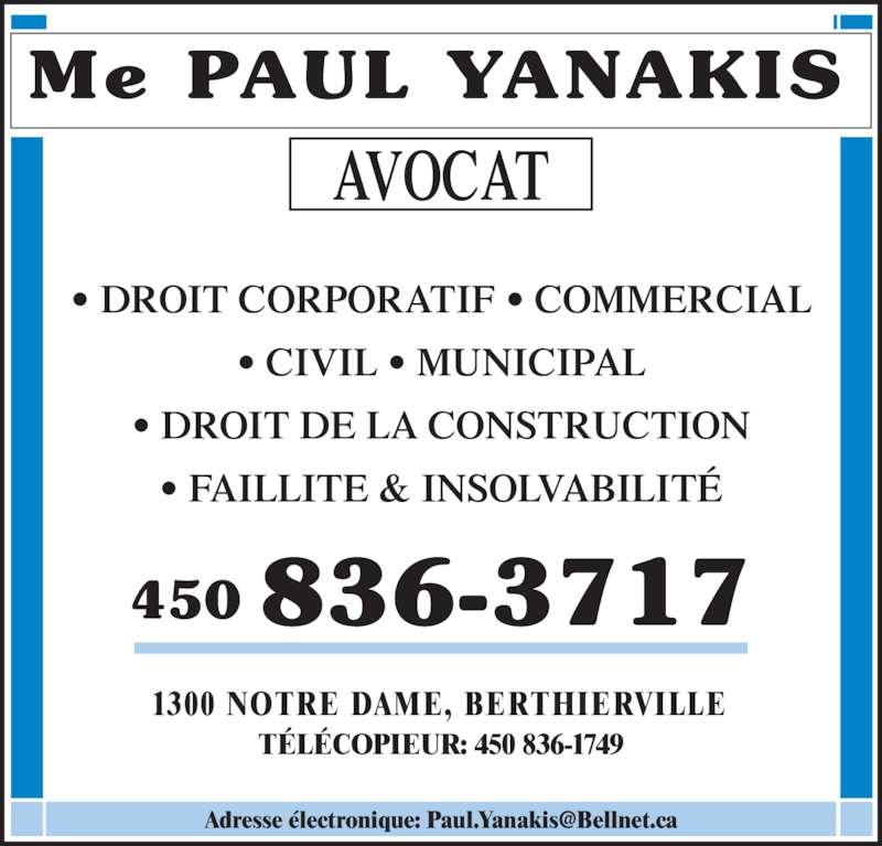 Yanakis Paul (4508363717) - Annonce illustrée======= - AVOCAT Me PAUL YANAKIS 1300 NOTRE DAME, BERTHIERVILLE TÉLÉCOPIEUR: 450 836-1749 • DROIT CORPORATIF • COMMERCIAL • CIVIL • MUNICIPAL • DROIT DE LA CONSTRUCTION • FAILLITE & INSOLVABILITÉ 450 836-3717