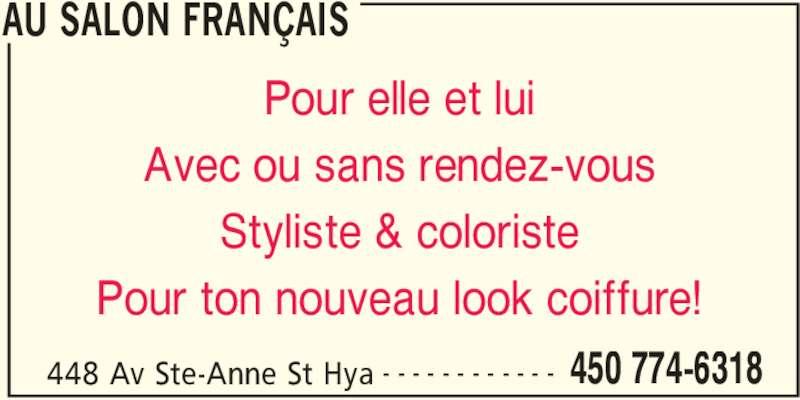 Au Salon Français (450-774-6318) - Annonce illustrée======= - AU SALON FRANÇAIS 448 Av Ste-Anne St Hya 450 774-6318- - - - - - - - - - - - Pour elle et lui Avec ou sans rendez-vous Styliste & coloriste Pour ton nouveau look coiffure!