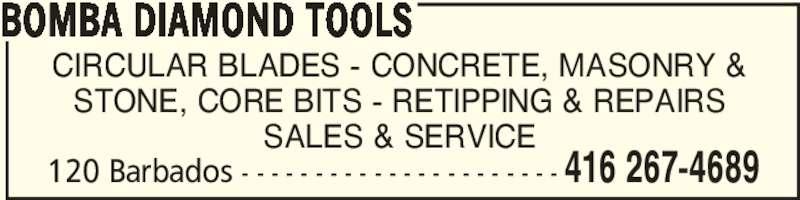 Bomba Diamond Tools (416-267-4689) - Display Ad - 120 Barbados - - - - - - - - - - - - - - - - - - - - - - 416 267-4689 BOMBA DIAMOND TOOLS CIRCULAR BLADES - CONCRETE, MASONRY & STONE, CORE BITS - RETIPPING & REPAIRS SALES & SERVICE