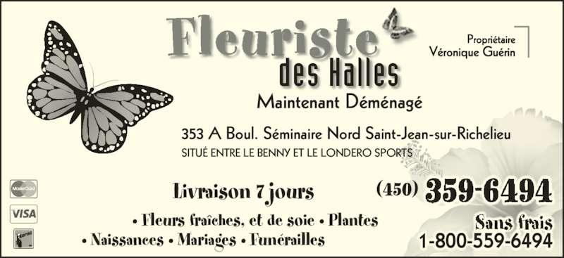 Fleuriste Des Halles (450-359-6494) - Annonce illustrée======= - • Fleurs fraîches, et de soie • Plantes        • Naissances • Mariages • Funérailles Livraison 7 jours 1-800-559-6494 Fleuriste des Halles 353 A Boul. Séminaire Nord Saint-Jean-sur-Richelieu Maintenant Déménagé SITUÉ ENTRE LE BENNY ET LE LONDERO SPORTS