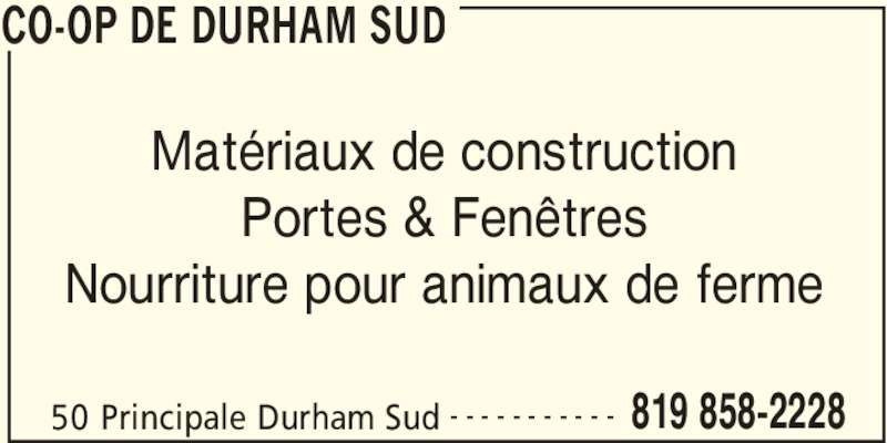 Co-Op de Durham Sud (819-858-2228) - Annonce illustrée======= - CO-OP DE DURHAM SUD 50 Principale Durham Sud 819 858-2228- - - - - - - - - - - Matériaux de construction Portes & Fenêtres Nourriture pour animaux de ferme