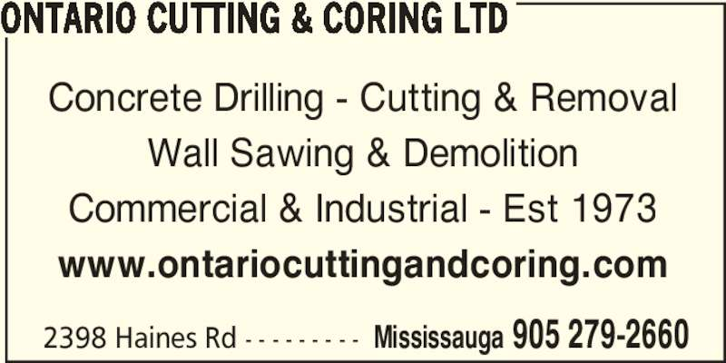 Ontario Cutting & Coring Ltd (905-279-2660) - Display Ad - 2398 Haines Rd - - - - - - - - - Mississauga 905 279-2660 ONTARIO CUTTING & CORING LTD Concrete Drilling - Cutting & Removal Wall Sawing & Demolition Commercial & Industrial - Est 1973 www.ontariocuttingandcoring.com
