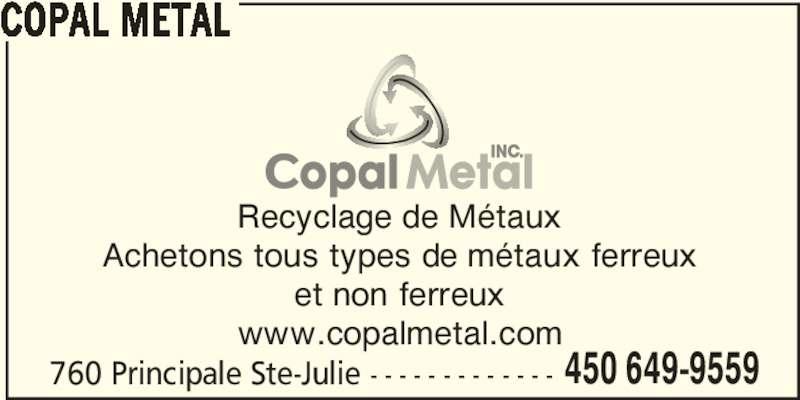 Copal Métal (450-649-9559) - Annonce illustrée======= - Recyclage de Métaux Achetons tous types de métaux ferreux COPAL METAL et non ferreux www.copalmetal.com 760 Principale Ste-Julie - - - - - - - - - - - - - 450 649-9559