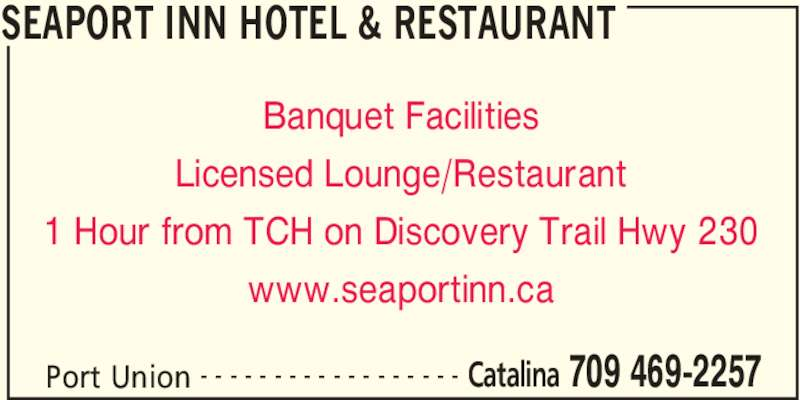 Seaport Inn Hotel & Restaurant (709-469-2257) - Annonce illustrée======= - SEAPORT INN HOTEL & RESTAURANT Port Union Catalina 709 469-2257- - - - - - - - - - - - - - - - - - Banquet Facilities Licensed Lounge/Restaurant 1 Hour from TCH on Discovery Trail Hwy 230 www.seaportinn.ca