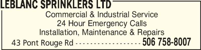 LeBlanc Sprinklers Ltd (506-758-8007) - Display Ad - Commercial & Industrial Service 24 Hour Emergency Calls Installation, Maintenance & Repairs LEBLANC SPRINKLERS LTD 506 758-800743 Pont Rouge Rd - - - - - - - - - - - - - - - - - -