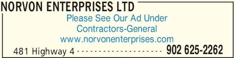 Norvon Enterprises Ltd (902-625-2262) - Display Ad - 481 Highway 4 902 625-2262- - - - - - - - - - - - - - - - - - - - Please See Our Ad Under Contractors-General www.norvonenterprises.com NORVON ENTERPRISES LTD 481 Highway 4 902 625-2262- - - - - - - - - - - - - - - - - - - - Please See Our Ad Under Contractors-General www.norvonenterprises.com NORVON ENTERPRISES LTD