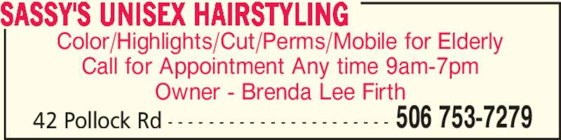 Sassy's Unisex Hairstyling (5067537279) - Display Ad - Color/Highlights/Cut/Perms/Mobile for Elderly Owner - Brenda Lee Firth 42 Pollock Rd - - - - - - - - - - - - - - - - - - - - - - Call for Appointment Any time 9am-7pm SASSY'S UNISEX HAIRSTYLING 506 753-7279