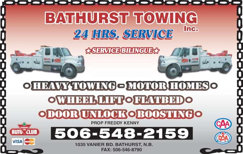 Bathurst Towing (506-548-2159) - Display Ad - 24 HRS. SERVICE BATHURST TOWING  .  SERVICE BILINGUE Inc. HEAVY TOWING - MOTOR HOMES WHEEL LIFT FLATBED  DOOR UNLOCK BOOSTING PROP FREDDY KENNY 1035 VANIER BD. BATHURST, N.B. 506-548-2159 FAX: 506-546-8790
