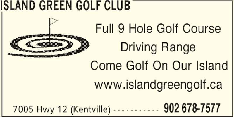 Island Green Golf Club (902-678-7577) - Display Ad - 902 678-75777005 Hwy 12 (Kentville) - - - - - - - - - - - Full 9 Hole Golf Course Driving Range Come Golf On Our Island www.islandgreengolf.ca ISLAND GREEN GOLF CLUB