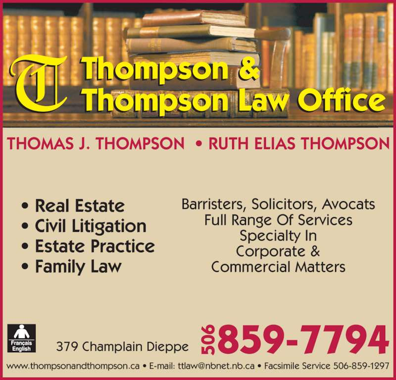 Thompson & Thompson Law Office (5068597794) - Display Ad - Thompson & Thompson Law Office THOMAS J. THOMPSON  • RUTH ELIAS THOMPSON • Real Estate • Civil Litigation • Estate Practice • Family Law 379 Champlain Dieppe Barristers, Solicitors, Avocats Full Range Of Services Specialty In Corporate & Commercial Matters 859-7794506