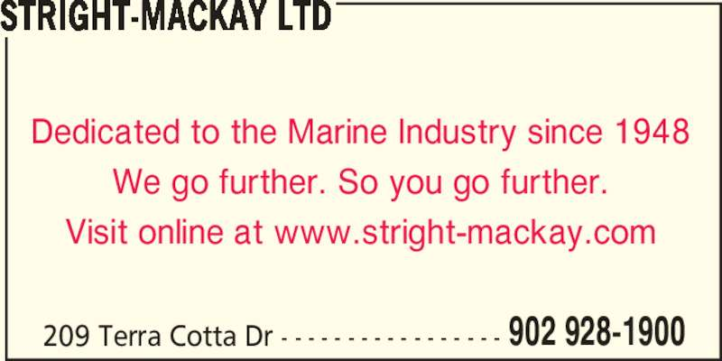 Stright-MacKay Ltd (902-928-1900) - Display Ad - STRIGHT-MACKAY LTD Dedicated to the Marine Industry since 1948 We go further. So you go further. Visit online at www.stright-mackay.com 209 Terra Cotta Dr - - - - - - - - - - - - - - - - - 902 928-1900
