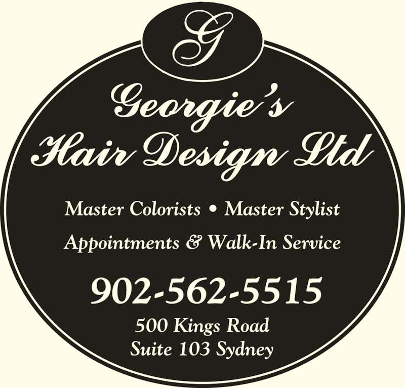 Georgie's Hair Design Ltd (9025625515) - Display Ad - 902-562-5515 Master Colorists • Master Stylist Appointments & Walk-In Service 500 Kings Road Suite 103 Sydney