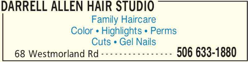 Darrell Allen Hair Studio (506-633-1880) - Display Ad - DARRELL ALLEN HAIR STUDIO 68 Westmorland Rd 506 633-1880- - - - - - - - - - - - - - - - Family Haircare Color π Highlights π Perms Cuts π Gel Nails