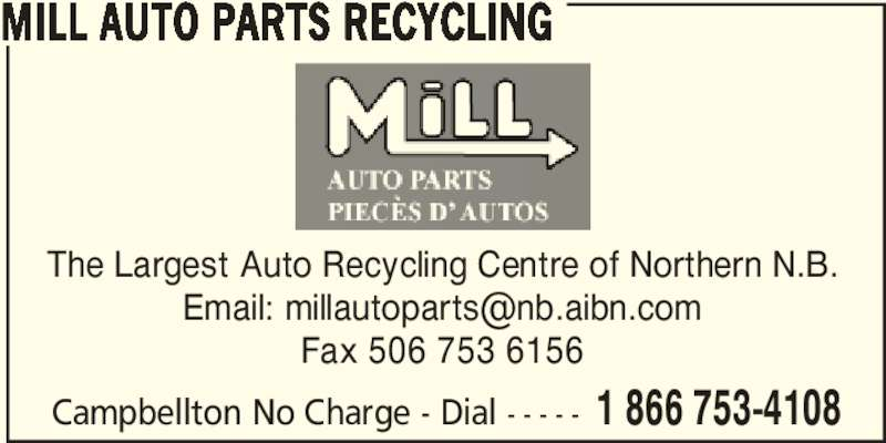 Mill Auto Parts Recycling (506-753-4108) - Display Ad - The Largest Auto Recycling Centre of Northern N.B. Fax 506 753 6156 Campbellton No Charge - Dial - - - - - 1 866 753-4108 MILL AUTO PARTS RECYCLING