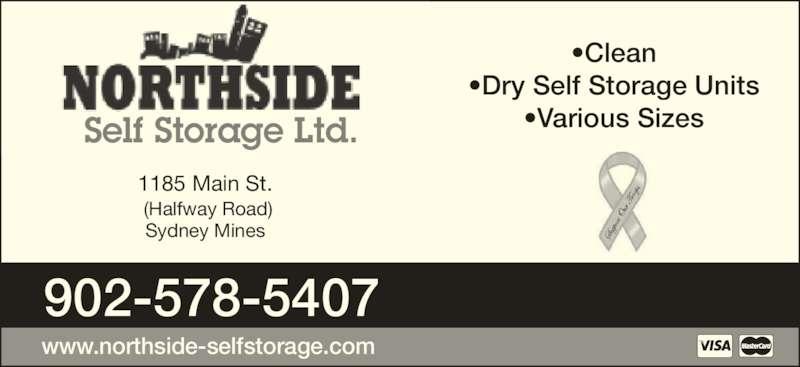 Northside Self Storage Ltd (902-578-5407) - Display Ad - 902-578-5407 www.northside-selfstorage.com •Clean •Dry Self Storage Units •Various Sizes 1185 Main St.  (Halfway Road) Self Storage Ltd. Sydney Mines