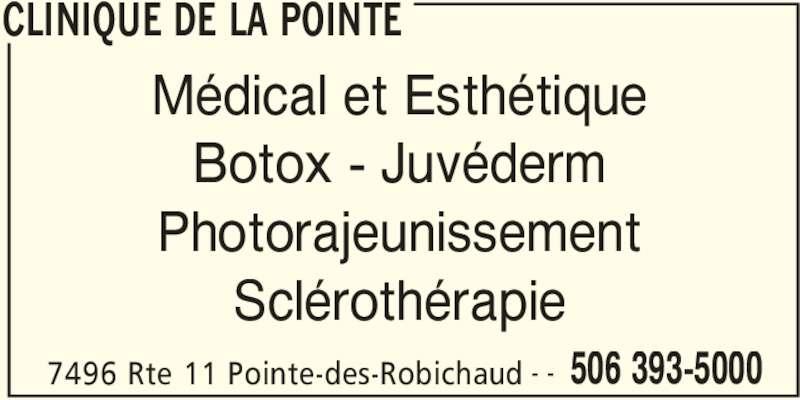 Clinique de la Pointe (506-393-5000) - Annonce illustrée======= - CLINIQUE DE LA POINTE 7496 Rte 11 Pointe-des-Robichaud 506 393-5000- - Médical et Esthétique Botox - Juvéderm Photorajeunissement Sclérothérapie