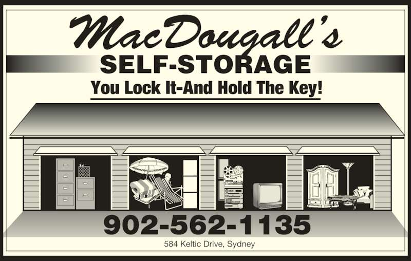 MacDougall's Self Storage (902-562-1135) - Display Ad - 584 Keltic Drive, Sydney 902-562-1135  You Lock It-And Hold The Key!