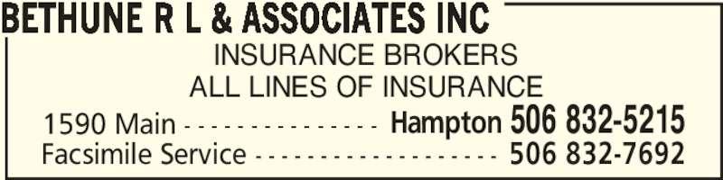 Bethune R L & Associates Inc (506-832-5215) - Display Ad - INSURANCE BROKERS ALL LINES OF INSURANCE BETHUNE R L & ASSOCIATES INC 1590 Main - - - - - - - - - - - - - - - Hampton 506 832-5215 Facsimile Service - - - - - - - - - - - - - - - - - - - 506 832-7692