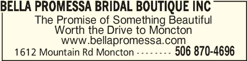 Bella Promessa Bridal Boutique Inc (506-870-4696) - Display Ad - The Promise of Something Beautiful Worth the Drive to Moncton www.bellapromessa.com 506 870-46961612 Mountain Rd Moncton - - - - - - - - BELLA PROMESSA BRIDAL BOUTIQUE INC