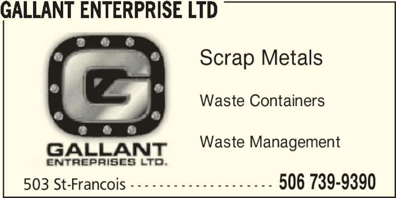Gallant Enterprise (506-739-9390) - Display Ad - GALLANT ENTERPRISE LTD 503 St-Francois - - - - - - - - - - - - - - - - - - - - 506 739-9390 Scrap Metals Waste Containers Waste Management