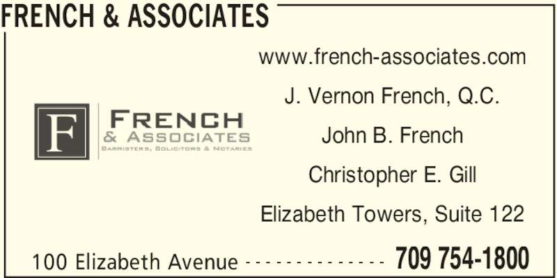 French & Associates (7097541800) - Display Ad - FRENCH & ASSOCIATES 100 Elizabeth Avenue 709 754-1800- - - - - - - - - - - - - - www.french-associates.com J. Vernon French, Q.C. John B. French Christopher E. Gill Elizabeth Towers, Suite 122